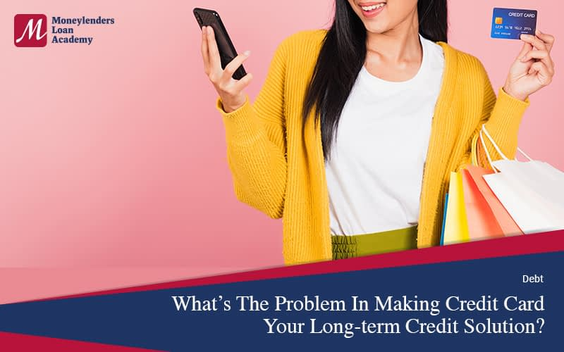 What's-the-problem-in-making-your-credit-card-a-long-term-credit-solution-Moneylenders-Loan-Academy-MLA-Singapore