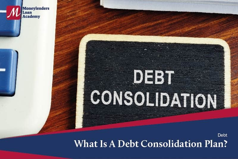 What Is A Debt Consolidation Plan MLA Moneylenders Loan Academy