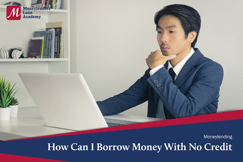 How Can I Borrow Money With No Credit Moneylenders Loan Academy MLA Singapore