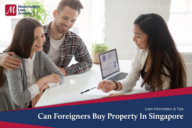 Can Foreigners Buy Property In Singapore Moneylenders Loan Academy MLA Singapore